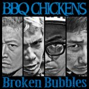 BBQ CHICKENS / Broken Bubbles